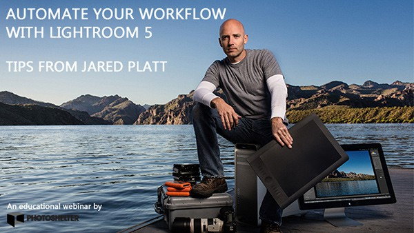 New Webinar: Jared Platt's Lightroom 5 Tips for Automating Your Workflow & Portfolio